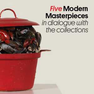 Five Modern Masterpieces in dialogue with the collections.