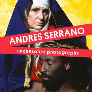 Andres Serrano. Uncensored photographs