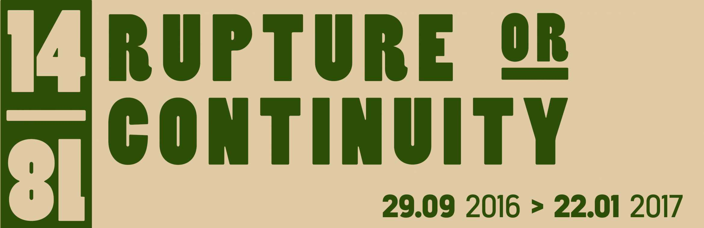 14 - 18 / Rupture or Continuity / 29.09 2016 > 22.01 2017
