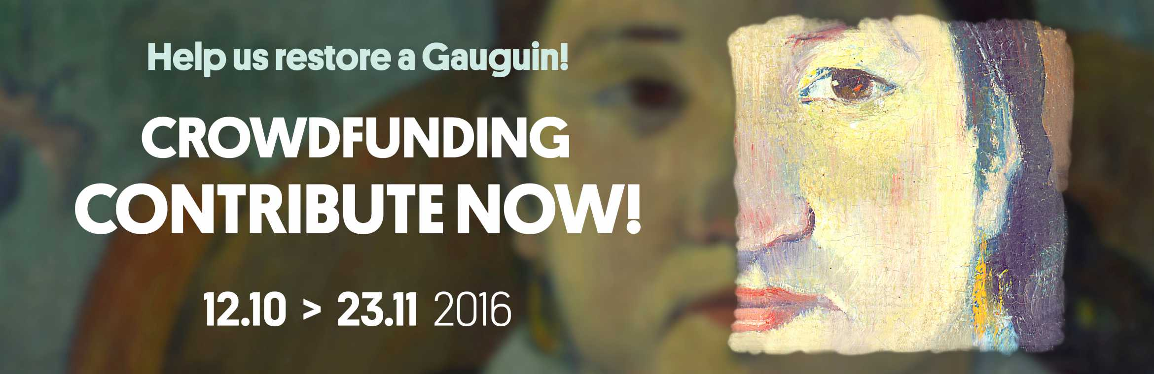 Help us restore a Gauguin! / Crowdfunding / Contribute now! /  12.10 > 23.11 2016