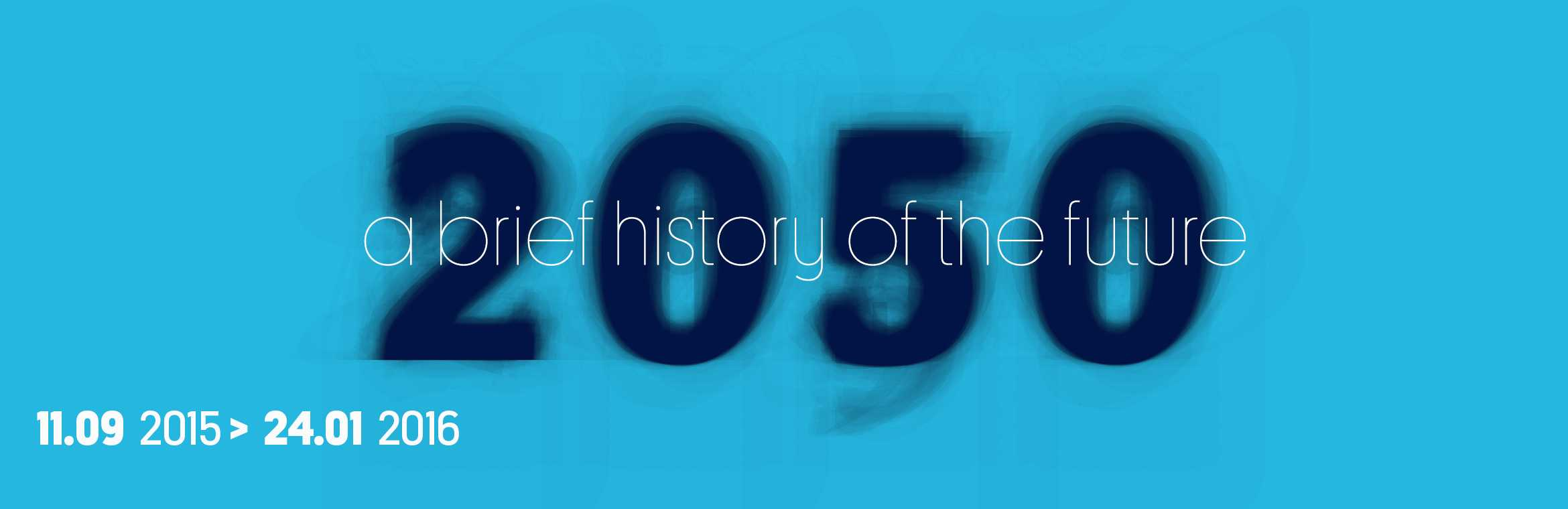 2050. A brief history of the future / 11.09 2015 > 24.01 2016