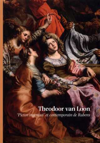 Theodoor van Loon. 'Pictor ingenius' et contemporain de Rubens