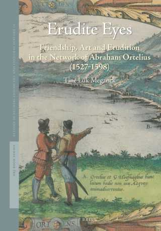 Tine Luk Meganck, Erudite Eyes. Friendship, Art and Erudition in the Network of Abraham Ortelius (1527-1598), Brill: Leiden and London, 2017.