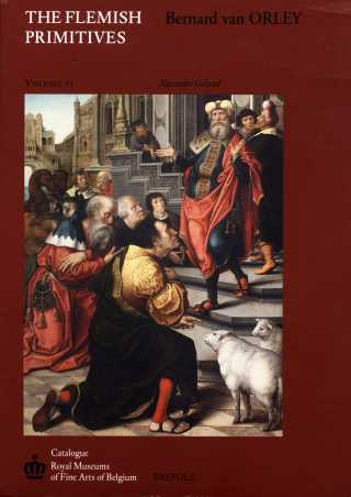 The Flemish Primitives. Bernard van Orley. Volume VI